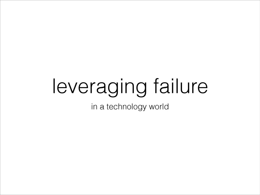 leveraging failure in a technology world