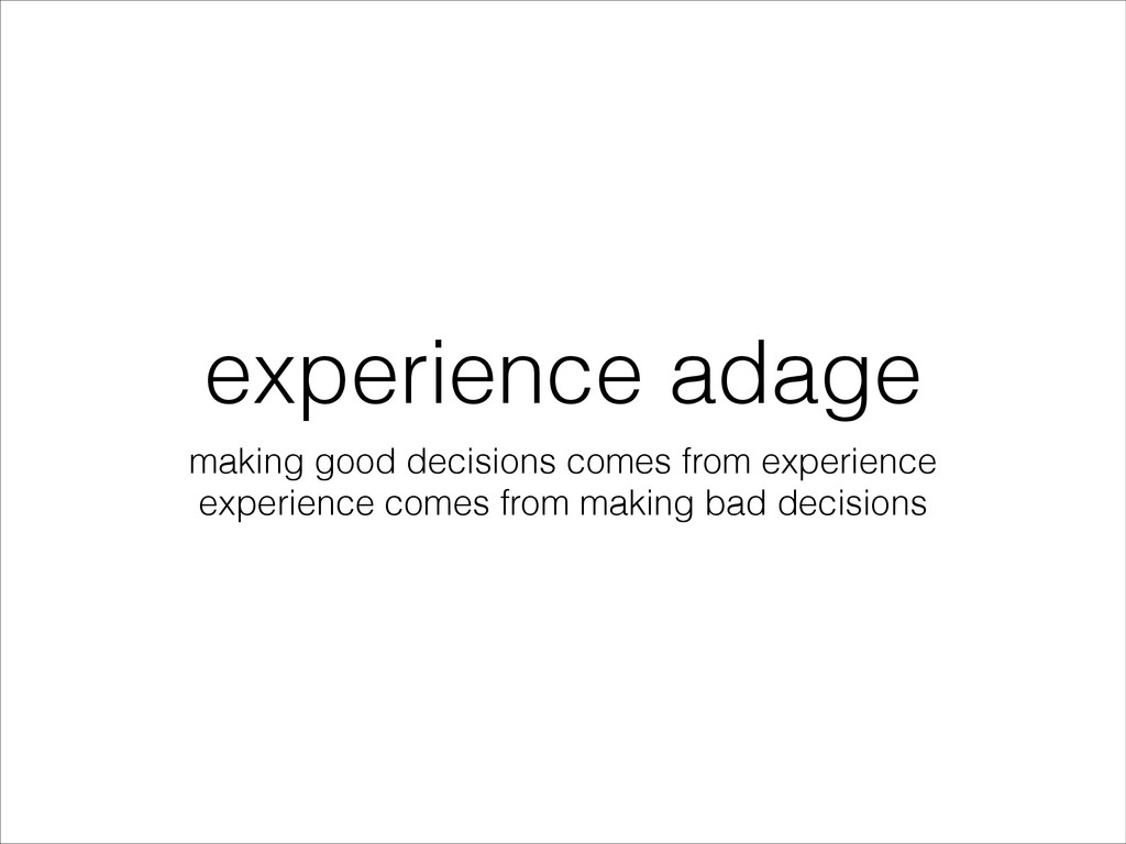 experience adage making good decisions comes fr...