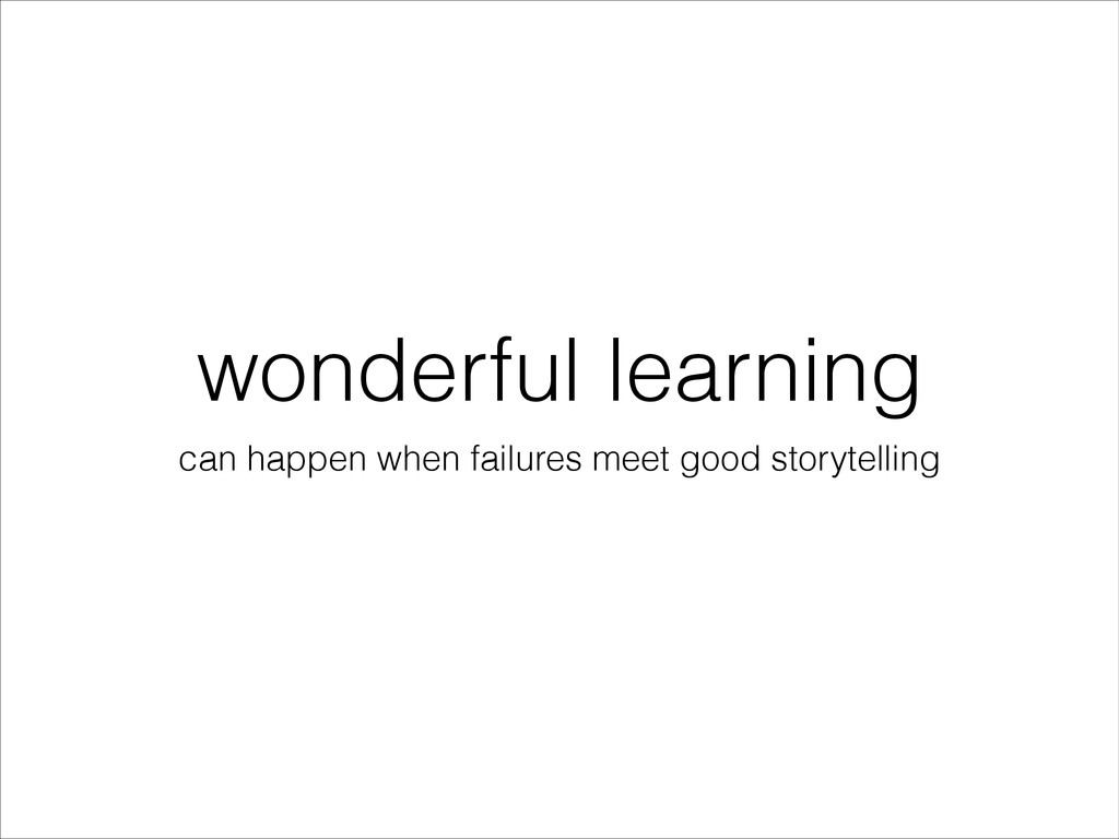 wonderful learning can happen when failures mee...