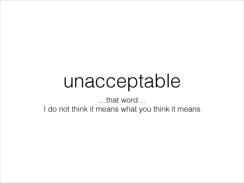 unacceptable …that word… I do not think it mea...
