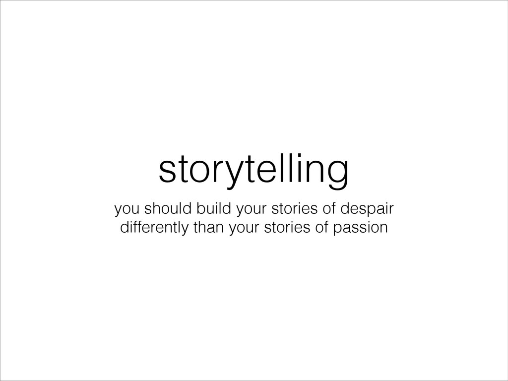 storytelling you should build your stories of d...