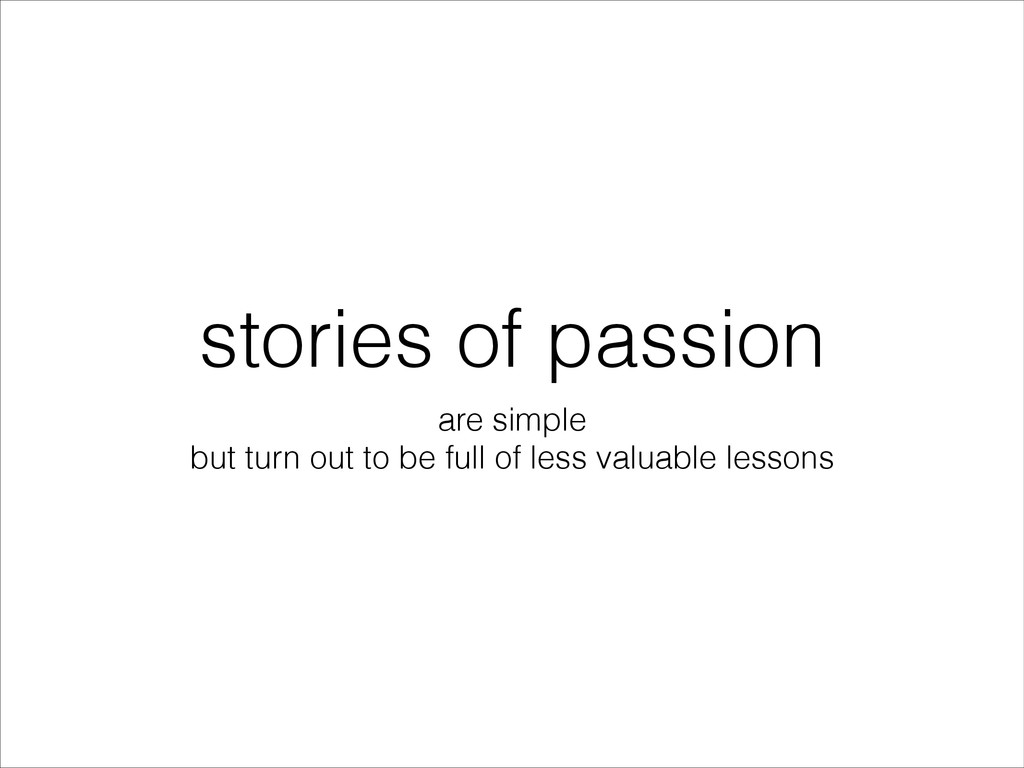 stories of passion are simple but turn out to b...