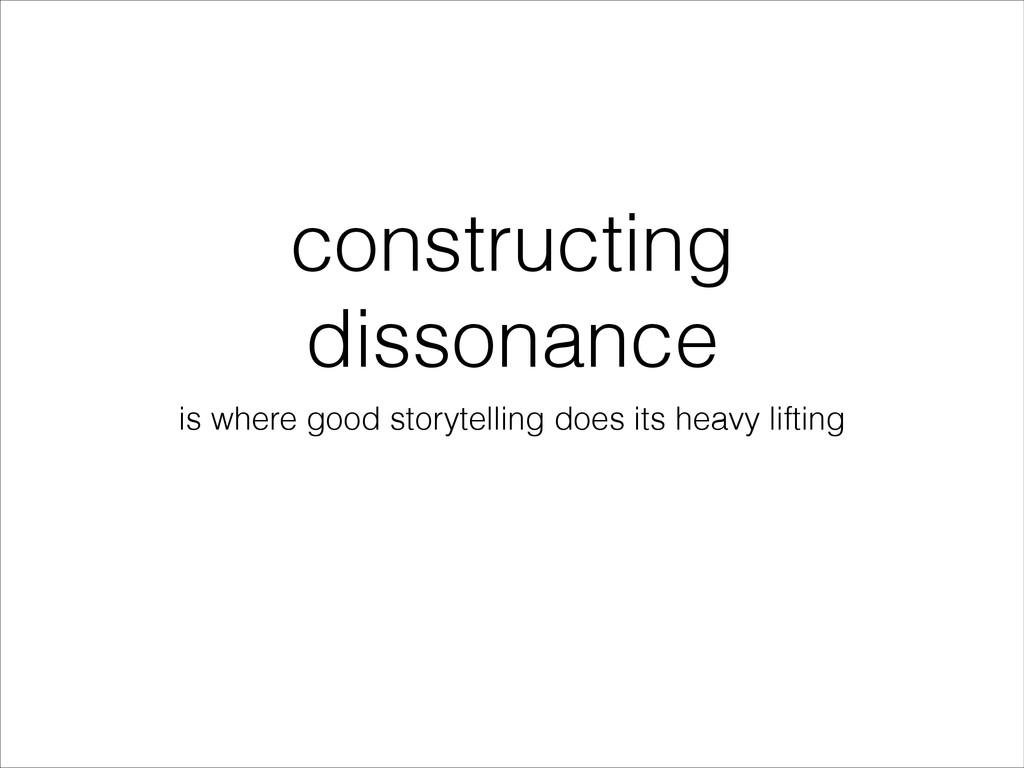 constructing dissonance is where good storytell...