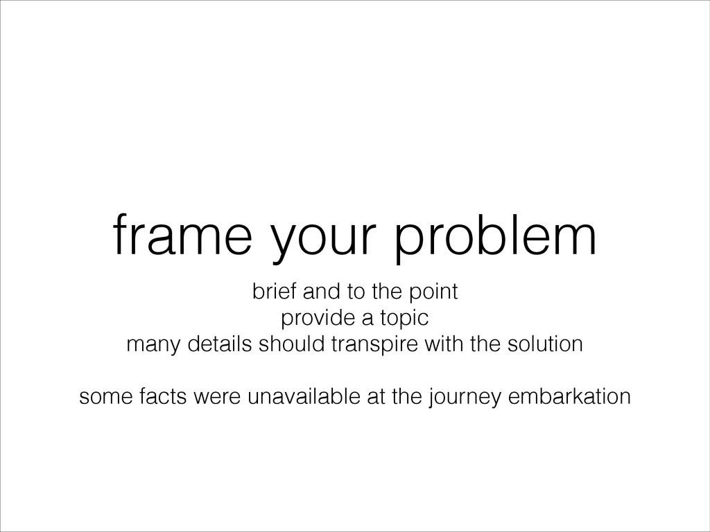 frame your problem brief and to the point provi...