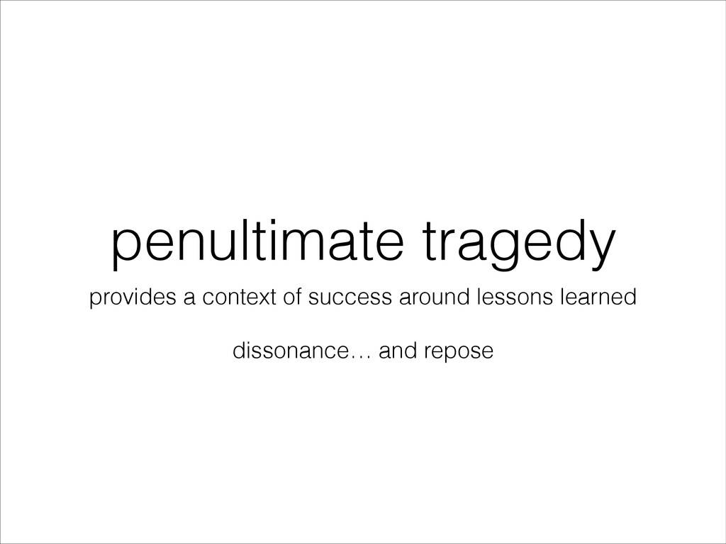 penultimate tragedy provides a context of succe...