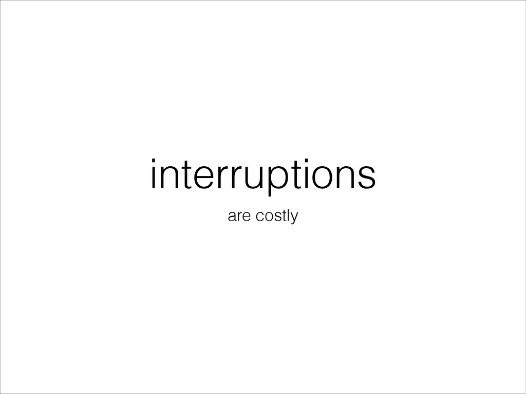 interruptions are costly
