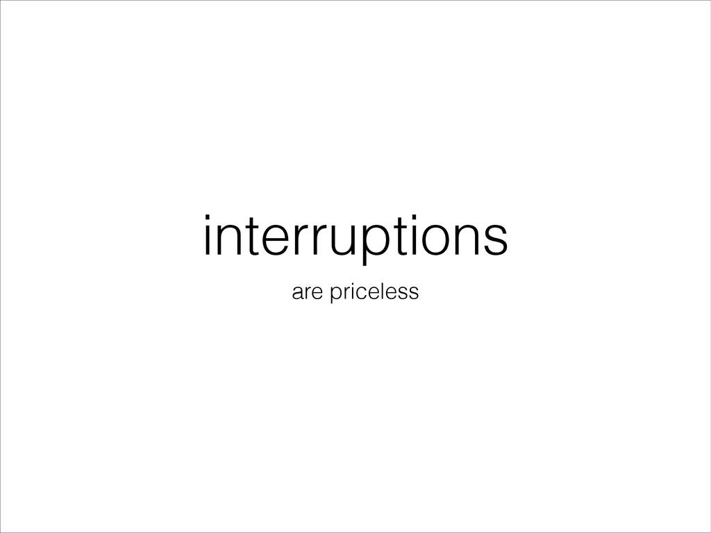 interruptions are priceless