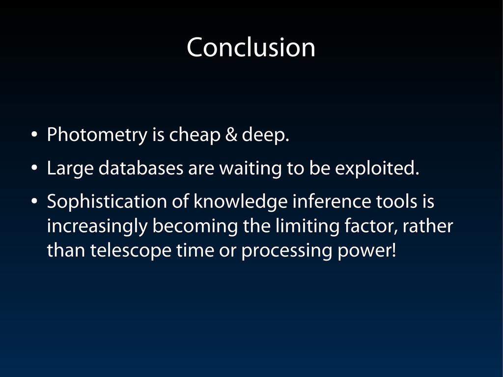 Conclusion Conclusion ● Photometry is cheap & d...