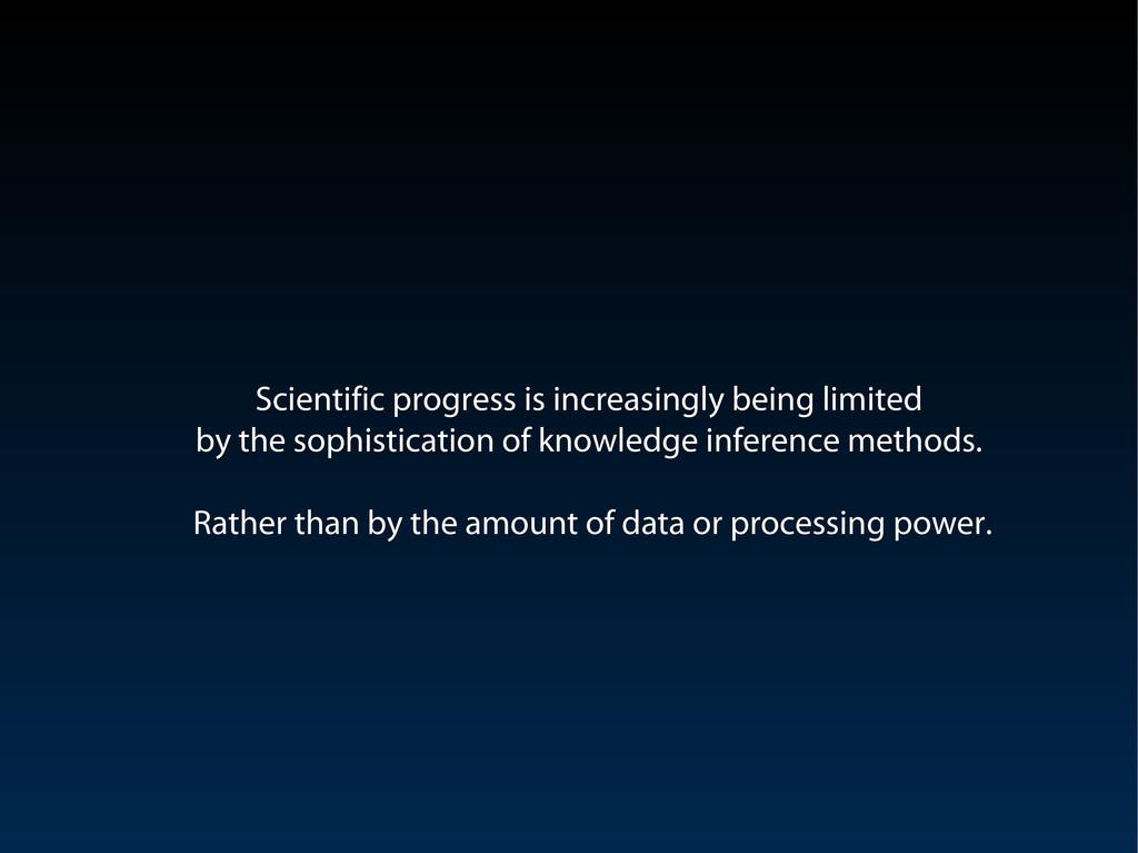 Scientific progress is increasingly being limit...