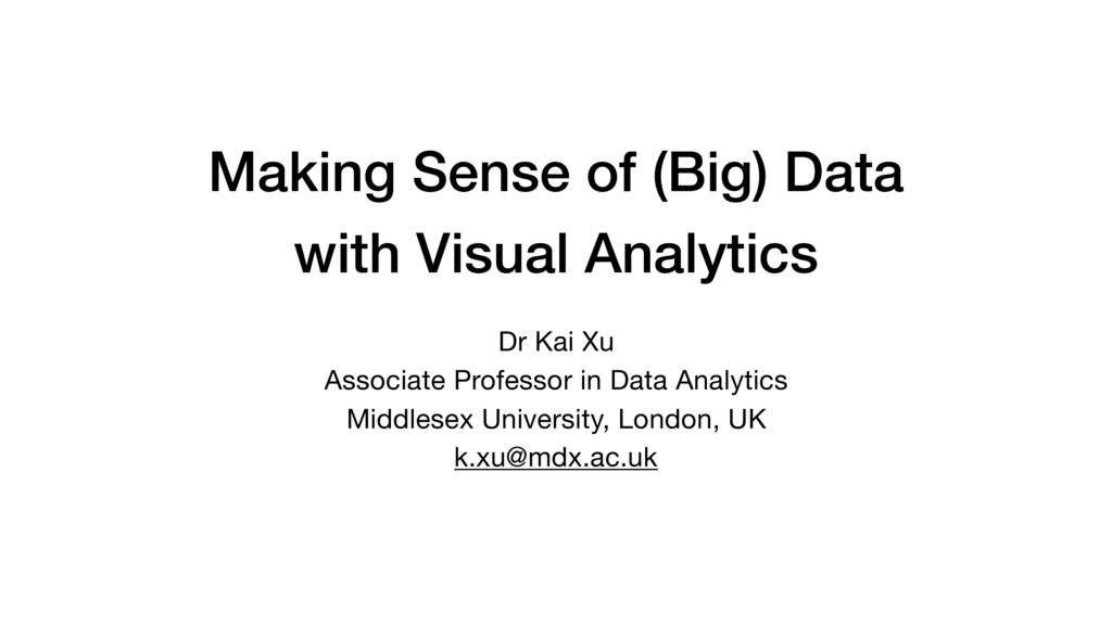 Making Sense of (Big) Data  with Visual Analyt...