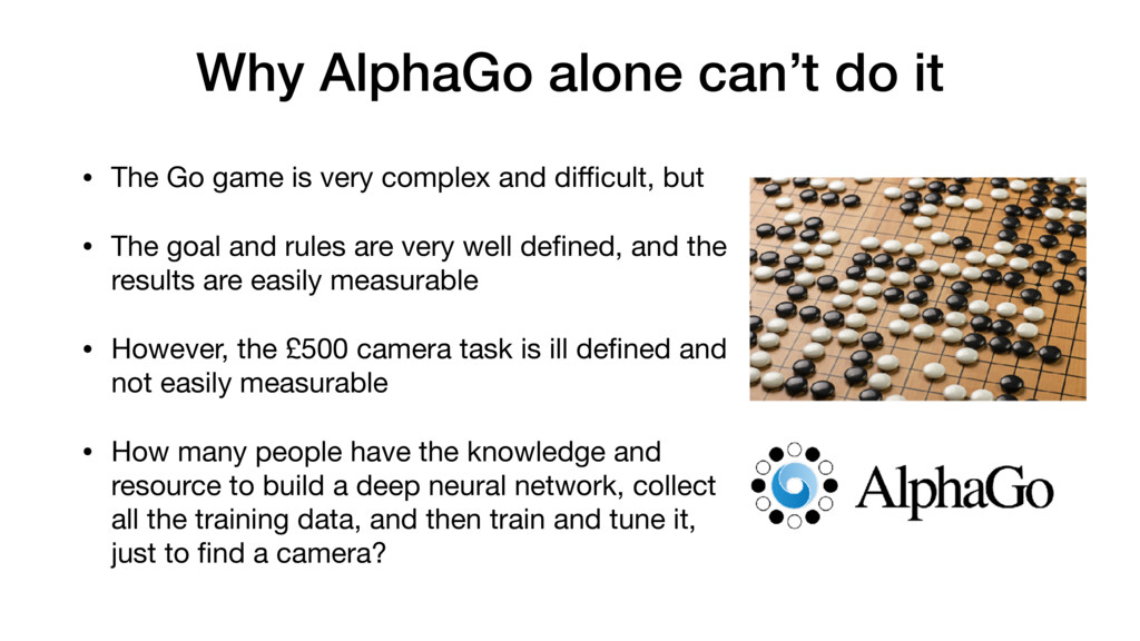 Why AlphaGo alone can't do it • The Go game is ...