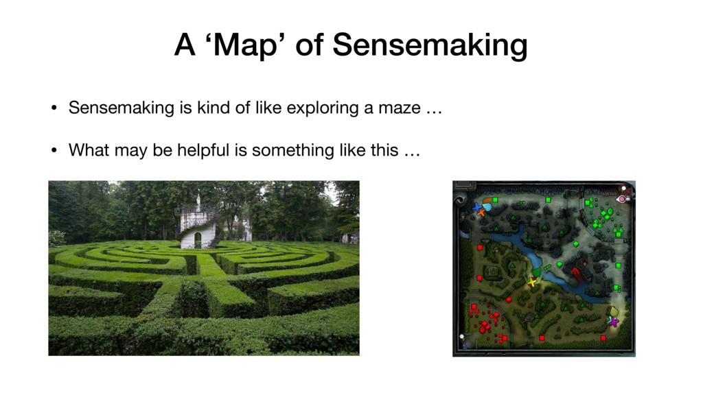 A 'Map' of Sensemaking • Sensemaking is kind of...