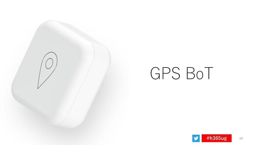 Sensitivity: Confidential #h365ug GPS BoT 10