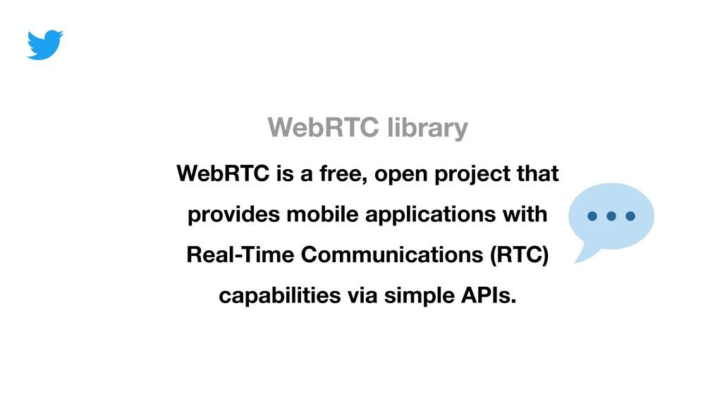 WebRTC library WebRTC is a free, open project t...