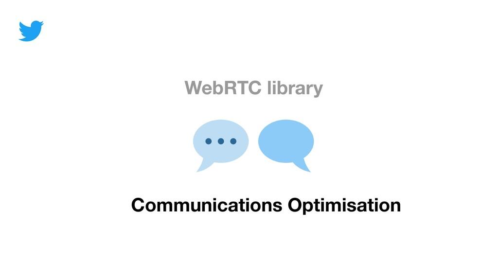 WebRTC library Communications Optimisation