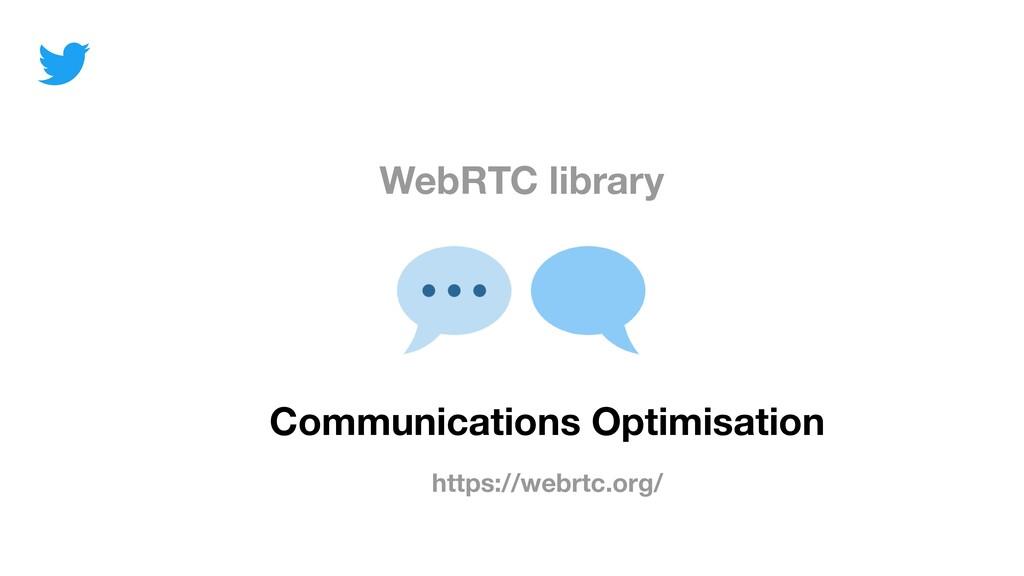 WebRTC library Communications Optimisation http...