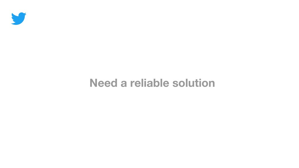 Need a reliable solution