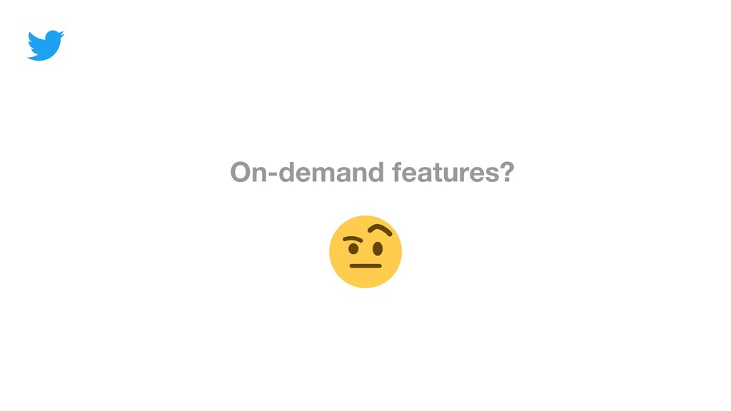 On-demand features?