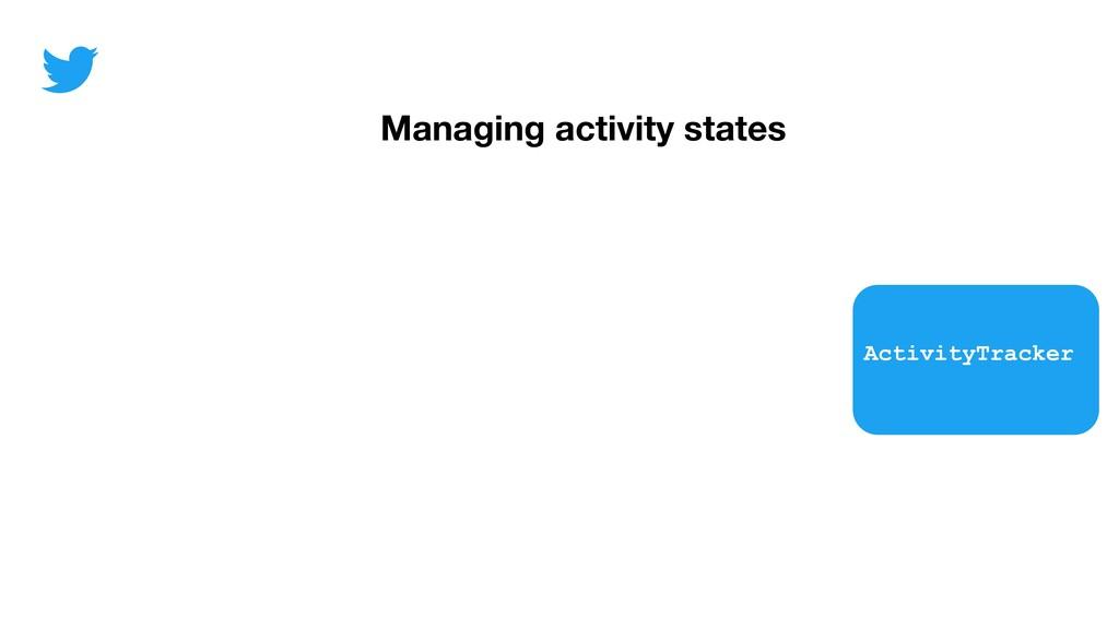 Managing activity states ActivityTracker