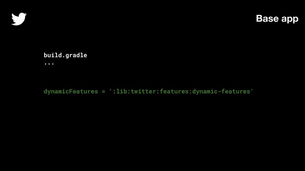 build.gradle ... dynamicFeatures = ':lib:twitte...