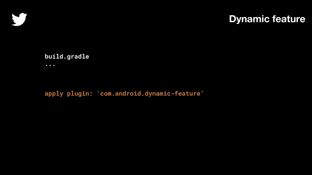 build.gradle ... apply plugin: 'com.android.dyn...