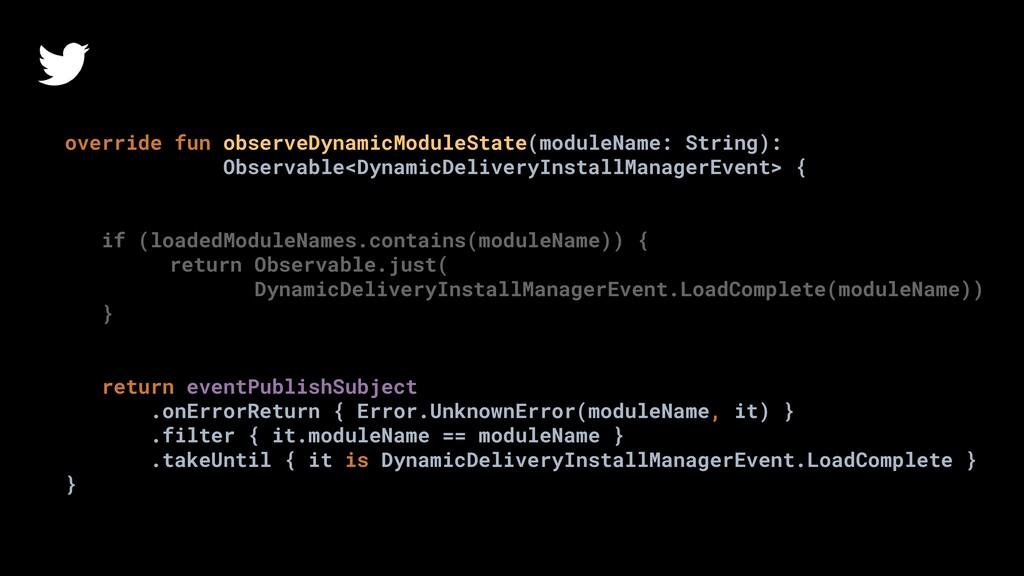 override fun observeDynamicModuleState(moduleNa...