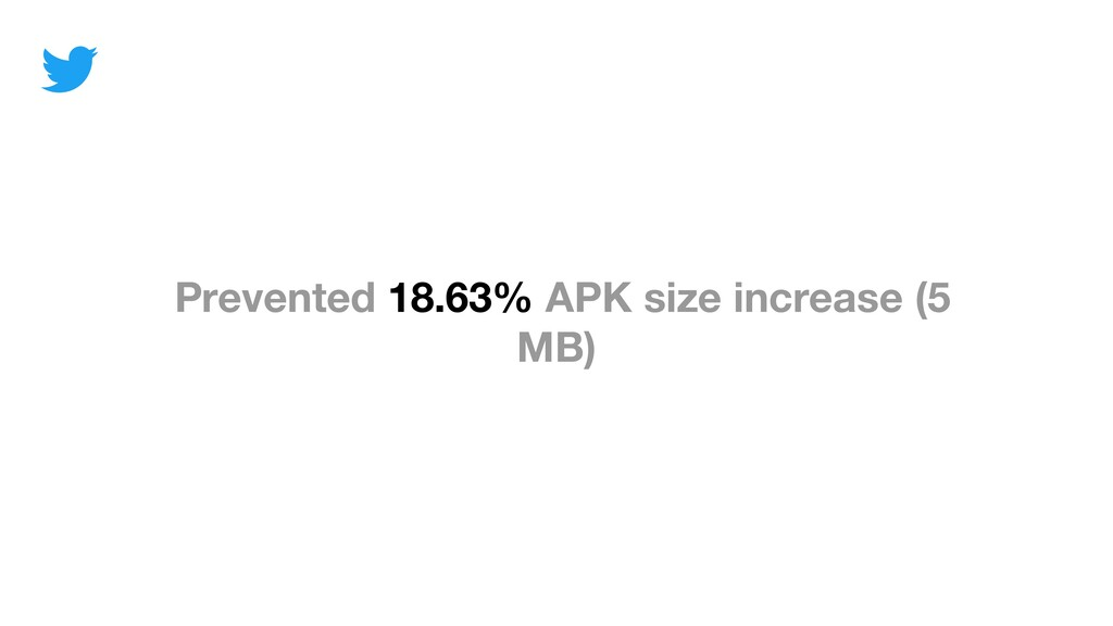 Prevented 18.63% APK size increase (5 MB)