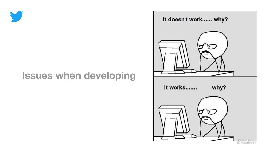 Issues when developing