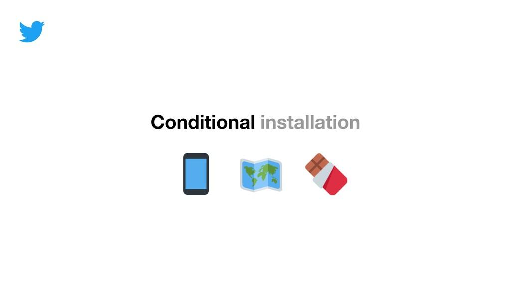 Conditional installation