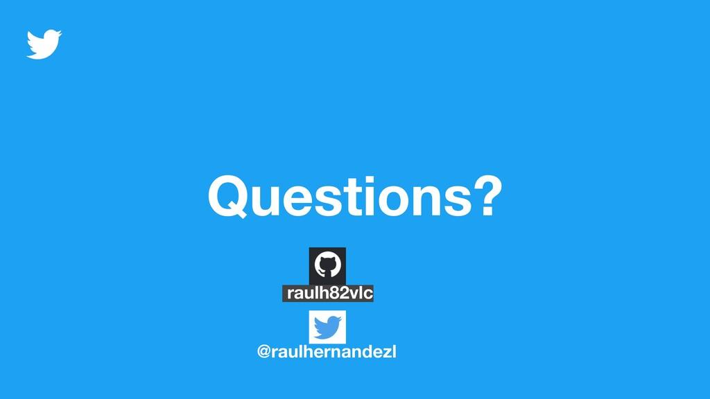 Questions? @raulhernandezl raulh82vlc