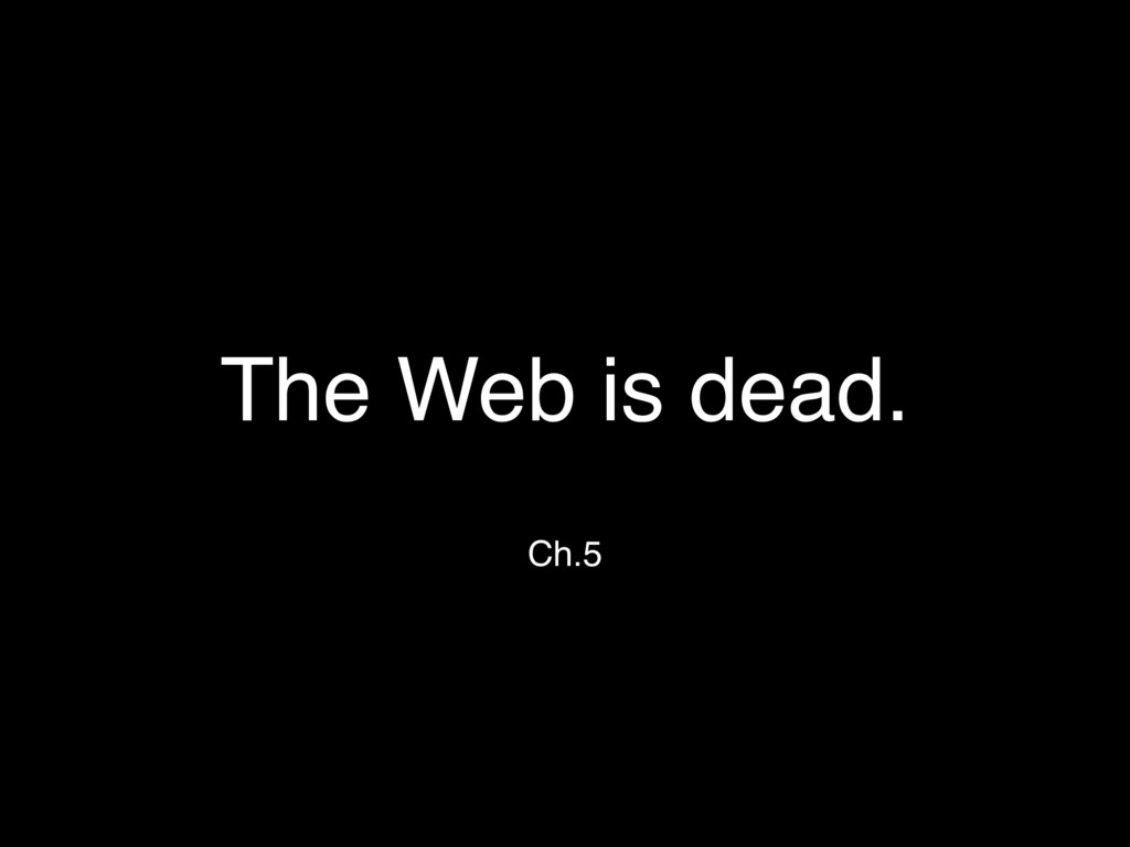 The Web is dead. Ch.5