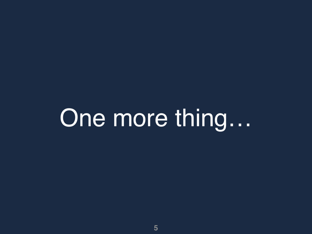 One more thing… 5