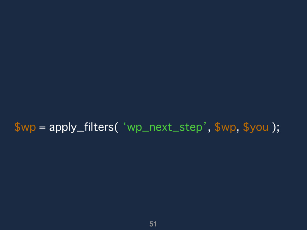 $wp = apply_filters( 'wp_next_step', $wp, $you ...