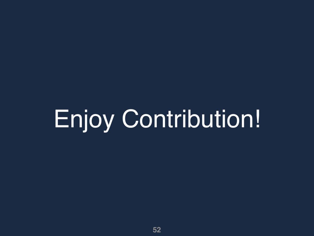 Enjoy Contribution! 52