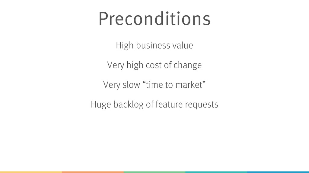 Preconditions High business value Very high cos...
