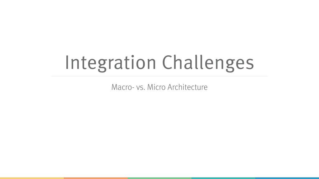 Integration Challenges Macro- vs. Micro Archite...
