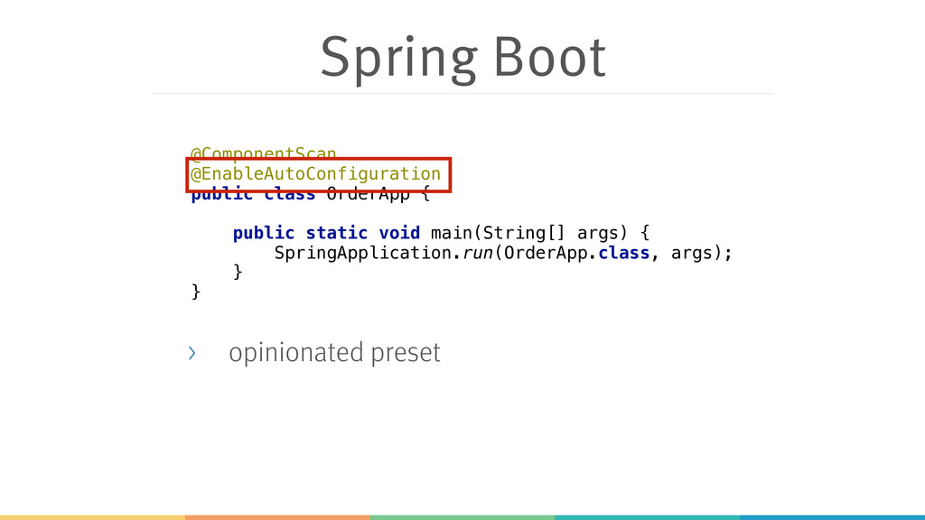 Spring Boot > opinionated preset @ComponentScan...
