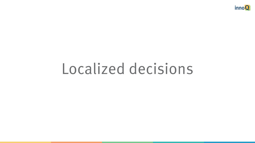 Localized decisions