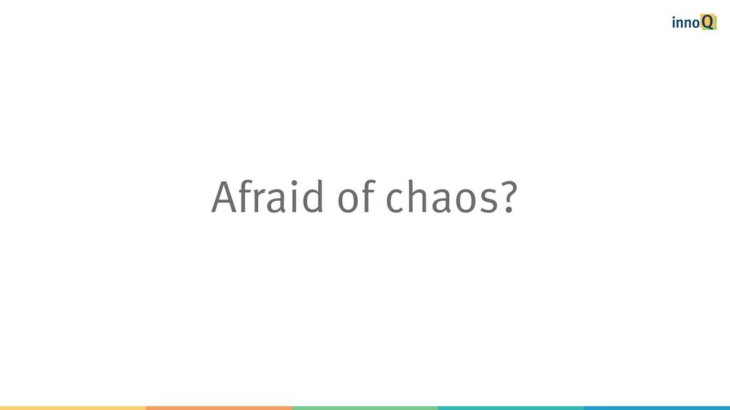 Afraid of chaos?