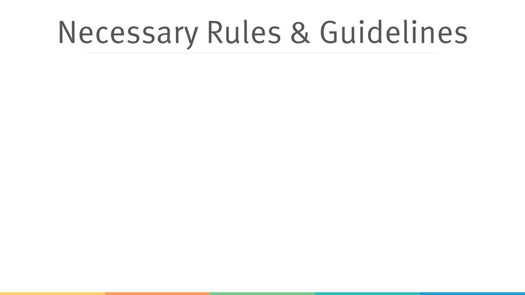 Necessary Rules & Guidelines