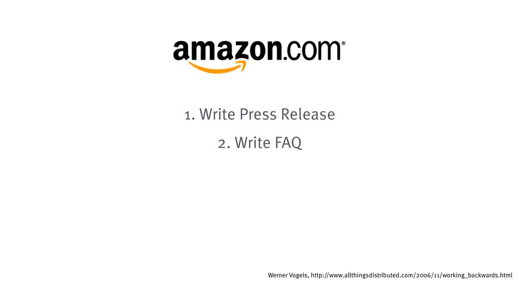 1. Write Press Release 2. Write FAQ Werner Voge...