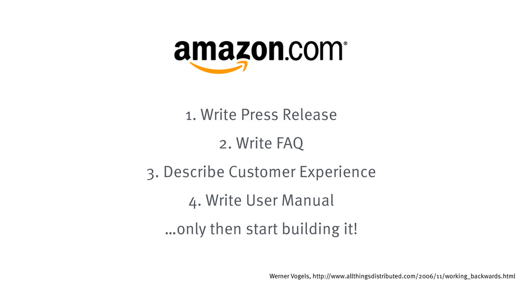 1. Write Press Release 2. Write FAQ 3. Describe...