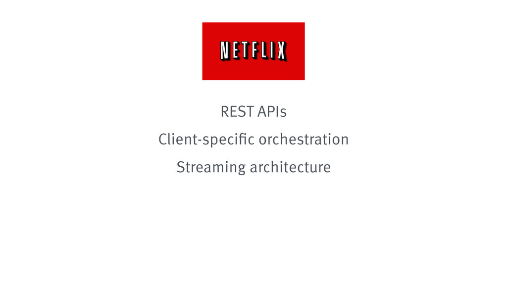 REST APIs Client-specific orchestration Streami...