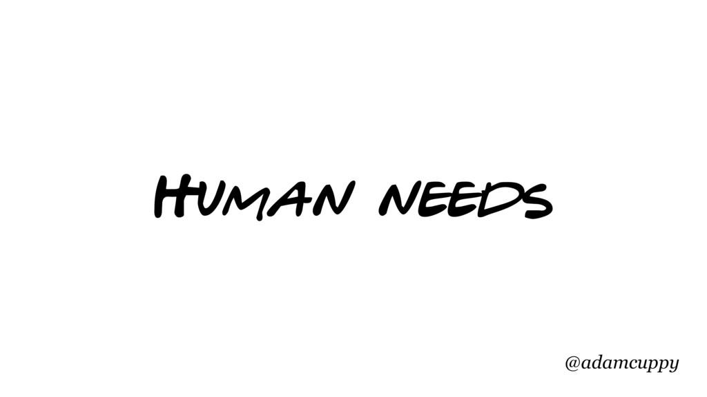 @adamcuppy Human needs