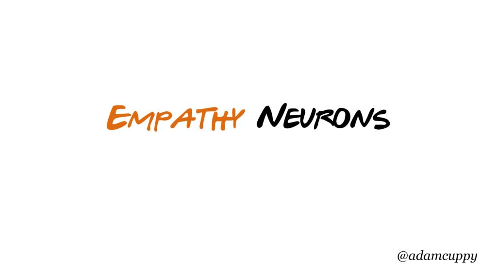 @adamcuppy Empathy Neurons