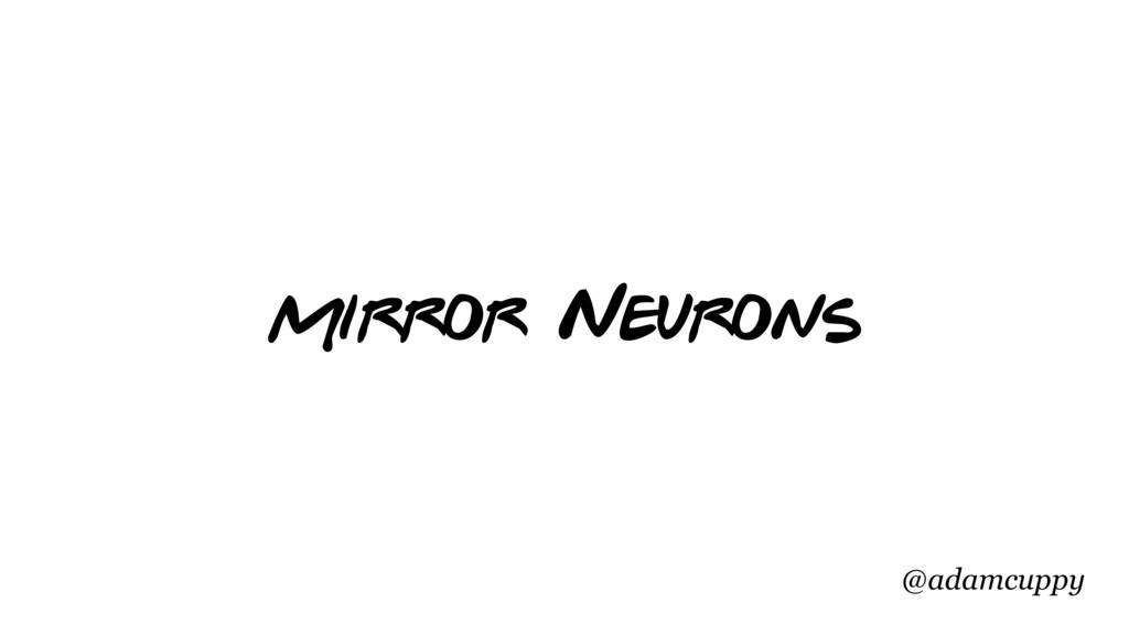 @adamcuppy Mirror Neurons