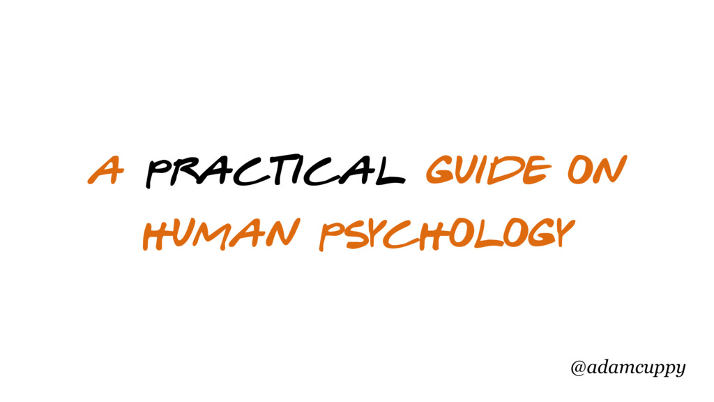 @adamcuppy a practical guide on human psychology