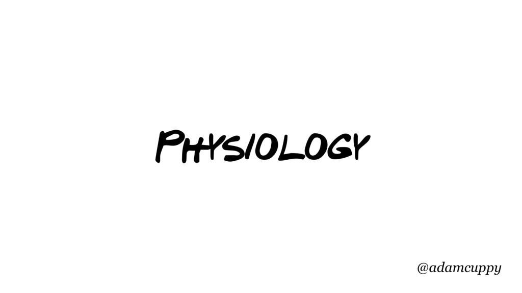 @adamcuppy Physiology