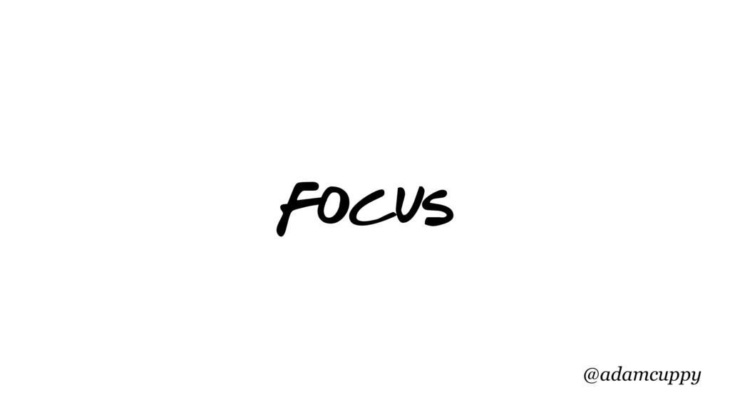 @adamcuppy Focus