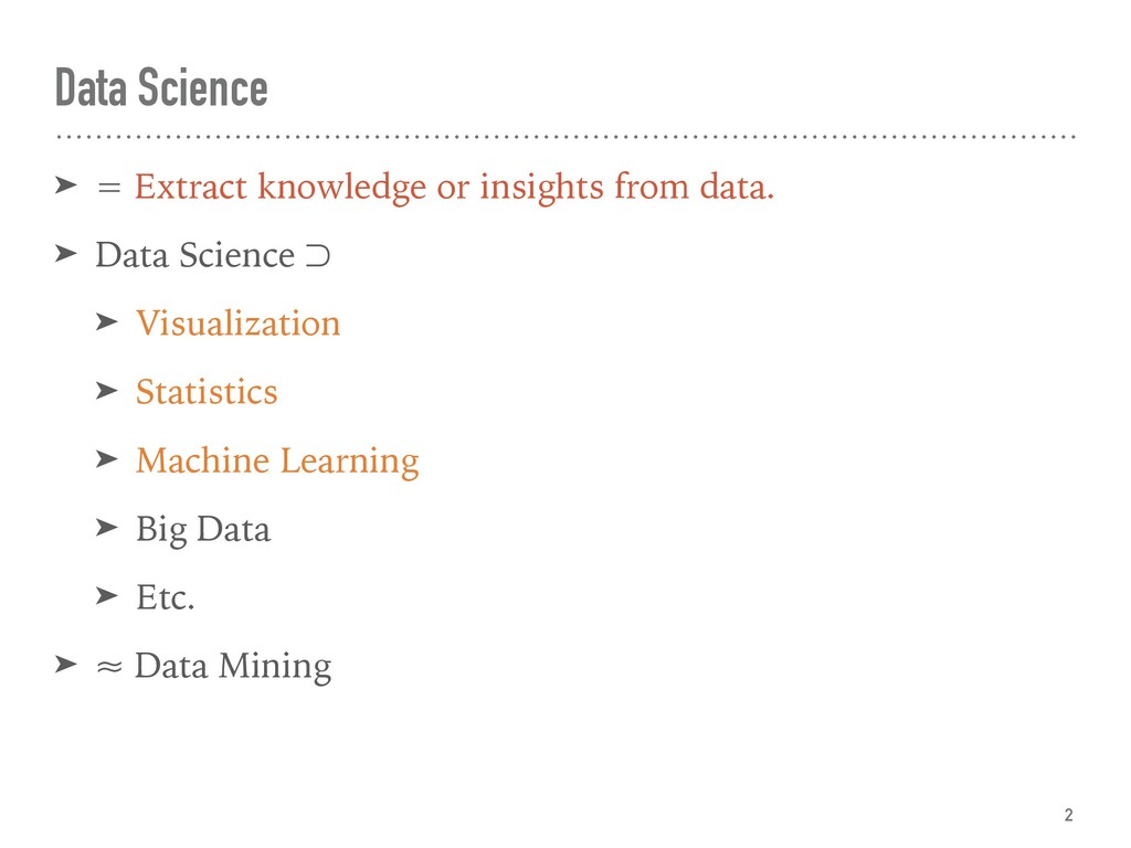 Data Science ➤ = Extract knowledge or insights ...